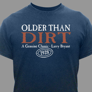 Personalized Older Than Dirt Shirt